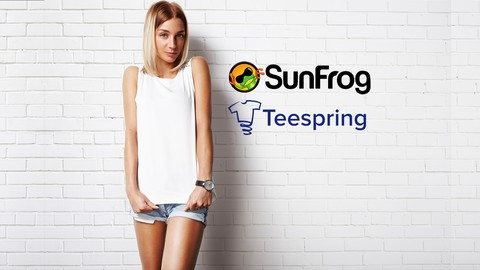 Free Udemy Course on Teespring & SunFrog Make $50,000+ Simply Selling T-shirts