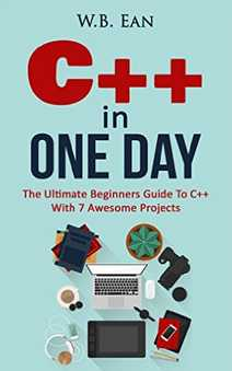 Free C++ In One Day The Ultimate Beginners Guide To C++ With 7 Awesome Projects at Amazon