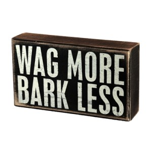 Wag More - Bark Less - Sign with Saying, Quote