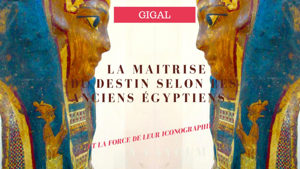 maitrise_du_destin_selon_les_anciens egyptiens_par_antoine_gigal