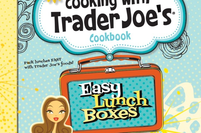 Book Review and Recipe Test:  Cooking With Trader Joe's Cookbook – Easy Lunch Boxes