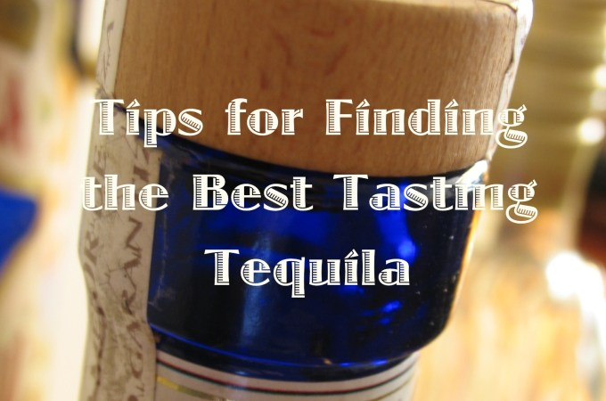 Guest Post: Tips for Finding the Best Tasting Tequila by Michelle Boyles