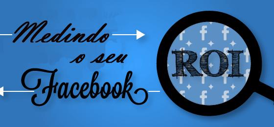Formas fáceis de medir o seu ROI no Facebook