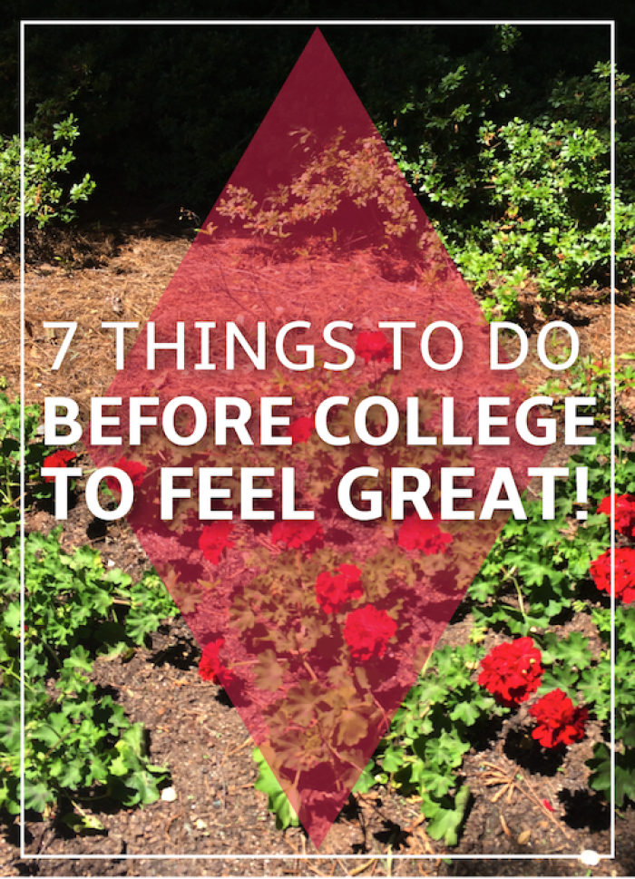 7 Ways to Feel Great Before College