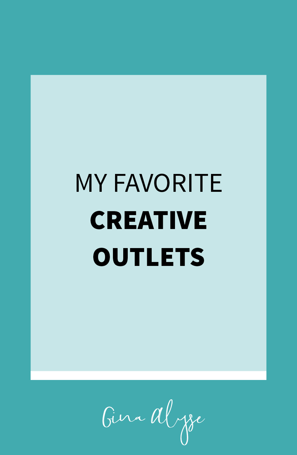 My Favorite Creative Outlets - Gina Alyse