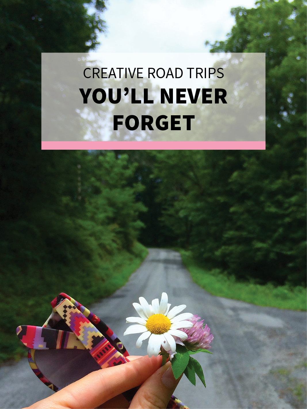 Creative Road Trips Ideas You'll Never Forget