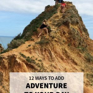 12 Ways to Add Adventure to Your Day