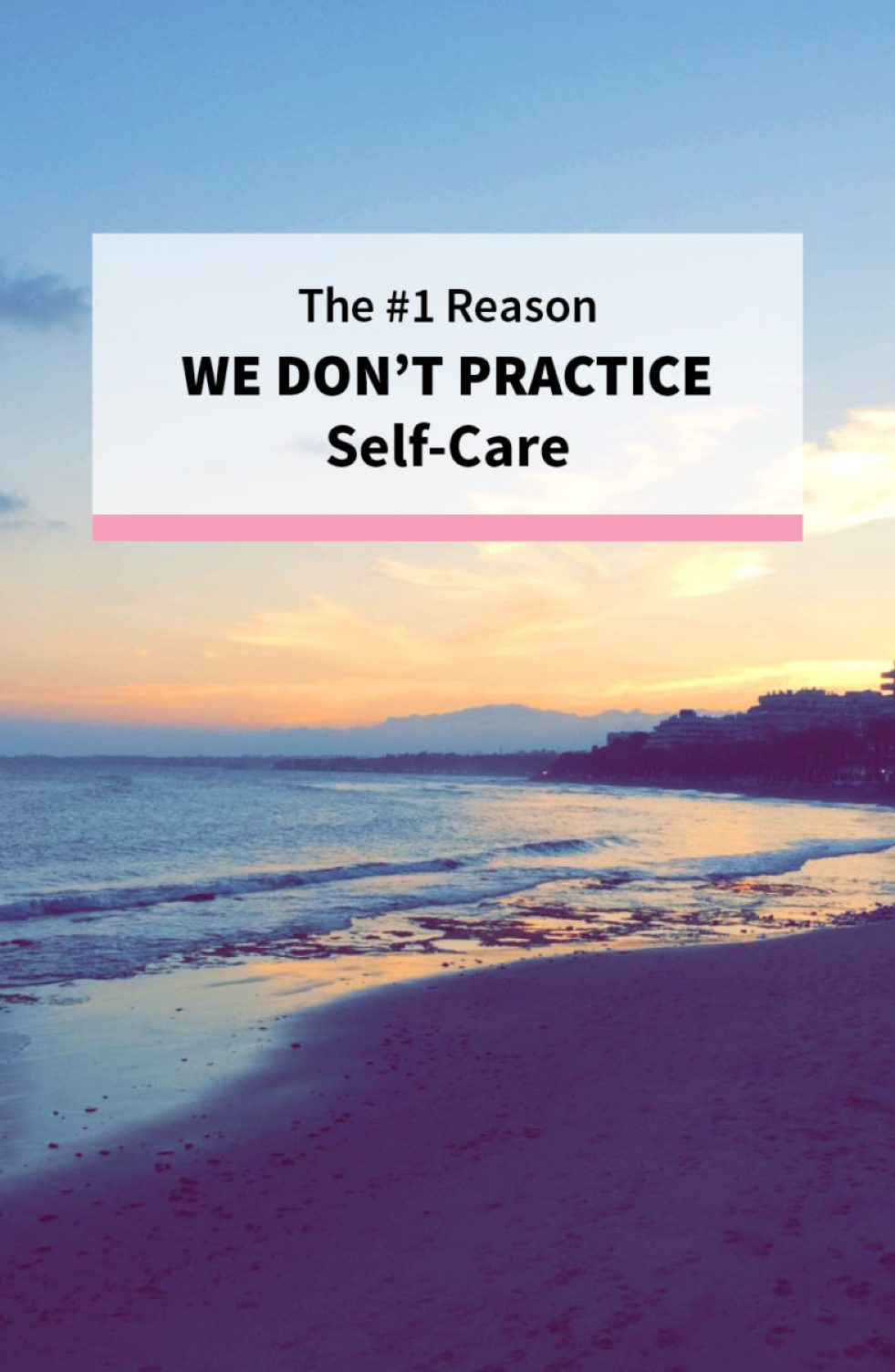 The #1 Reason We Don't Practice Self-Care