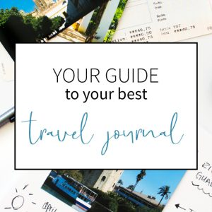 Your Ultimate Guide to Your Best Travel Journal