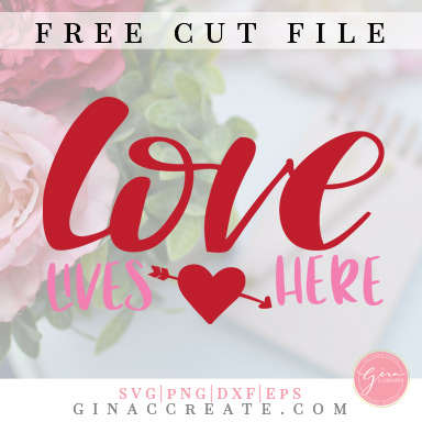Download Love Lives Here | Free SVG Cut File - Gina C. Creates
