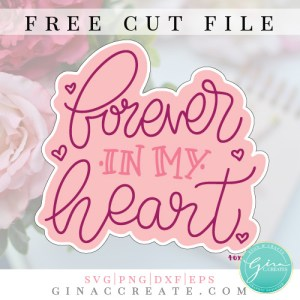 forever in my heart free svg, valentine's day cricut crafts