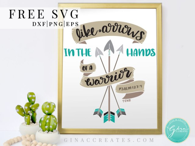 Like Arrows In The Hands Of A Warrior Free Svg Cut File Gina C Creates