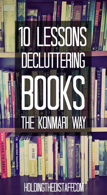 10 Lessons Decluttering Books The KonMari Way: While it might seem painful to discard books, it actually helps you discover what you love. Useful for adults, kids, homeschool, music, cookbooks and more.
