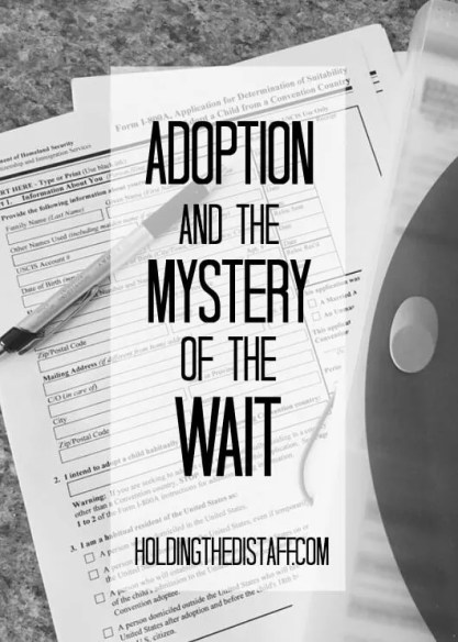 Adoption And The Mystery Of The Wait: how the waiting period in international adoption helps me better understand the nature of God.
