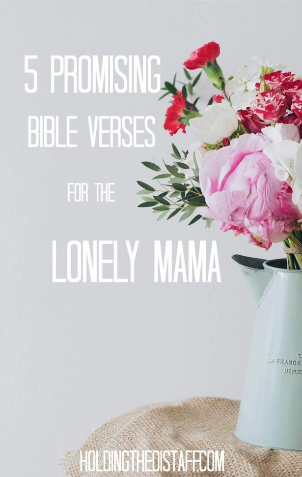 5 Promising Bible Verses for the Lonely Mama: Scriptures that will encourage you even during your loneliness times as a mom.