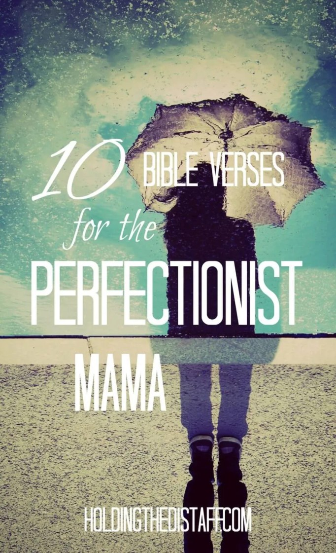 10 Bible Verses for the Perfectionist Mama: these powerful scriptures will help moms to think differently about a performance mentality with their faith.
