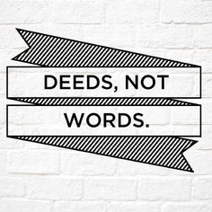 deeds-not-words