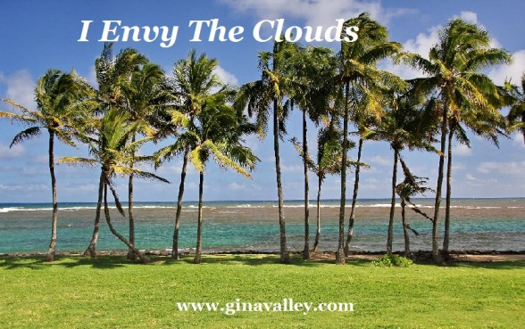 Poem Poetry Trees Humor Funny Humorous Parenting Mom Moms Dad Dads Kid Kids Child Children Son Sons Daughter Daughters Brother Brothers Sister Sisters Grandparent Grandparents Grandfather Grandmother Grandpa Grandma Family Life Love Laugh Laughter Gina Valley Parenting Stillness Sunday I Envy The Clouds…Gina's Favorites