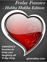 Humor Funny Humorous Family Life Love Laugh Laughter Parenting Mom Moms Dad Dads Parenting Child Kid Kids Children Son Sons Daughter Daughters Brother Brothers Sister Sisters Grandparent Grandma Grandpa Grandparents Grandfather Grandmother Parenting Gina Valley Friday Funnies - Hubba Hubba Edition Valentine's Day