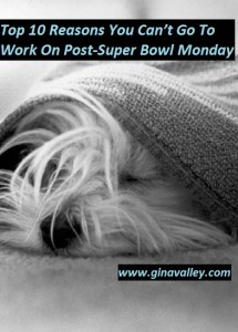 Humor Funny Humorous Family Life Love Laugh Laughter Parenting Mom Moms Dad Dads Parenting Child Kid Kids Children Son Sons Daughter Daughters Brother Brothers Sister Sisters Grandparent Grandma Grandpa Grandparents Grandfather Grandmother Parenting Gina Valley Top 10 Reasons You Can't Go To Work On Post-Super Bowl Monday Football Party
