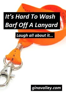 Humor Funny Humorous Family Life Love Laugh Laughter Parenting Mom Moms Dad Dads Parenting Child Kid Kids Children Son Sons Daughter Daughters Brother Brothers Sister Sisters Grandparent Grandma Grandpa Grandparents Grandfather Grandmother Parenting Gina Valley It's Hard To Wash Barf Off A Lanyard Mishaps