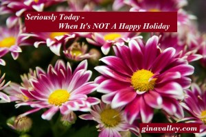 Humor Funny Humorous Family Life Love Laugh Laughter Parenting Mom Moms Dad Dads Parenting Child Kid Kids Children Son Sons Daughter Daughters Brother Brothers Sister Sisters Grandparent Grandma Grandpa Grandparents Grandfather Grandmother Parenting Gina Valley When It's NOT A Happy Holiday