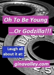 Humor Funny Humorous Family Life Love Laugh Laughter Parenting Mom Moms Dad Dads Parenting Child Kid Kids Children Son Sons Daughter Daughters Brother Brothers Sister Sisters Grandparent Grandma Grandpa Grandparents Grandfather Grandmother Parenting Gina Valley Oh To Be Young…Or Godzilla Feeling Old