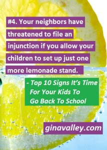 Humor Funny Humorous Family Life Love Laugh Laughter Parenting Mom Moms Dad Dads Parenting Child Kid Kids Children Son Sons Daughter Daughters Brother Brothers Sister Sisters Grandparent Grandma Grandpa Grandparents Grandfather Grandmother Parenting Gina Valley Top 10 Signs It's Time For Your Kids To Go Back To School