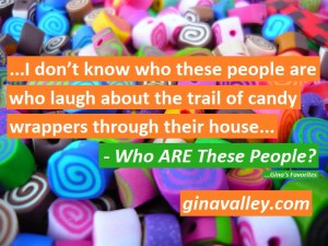 Humor Funny Humorous Family Life Love Laugh Laughter Parenting Mom Moms Dad Dads Parenting Child Kid Kids Children Son Sons Daughter Daughters Brother Brothers Sister Sisters Grandparent Grandma Grandpa Grandparents Grandfather Grandmother Parenting Gina Valley Who ARE These People? …Gina's Favorites