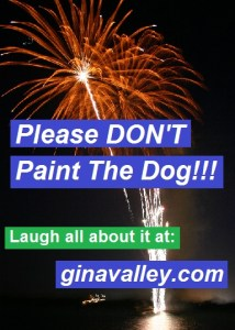 Humor Funny Humorous Family Life Love Laugh Laughter Parenting Mom Moms Dad Dads Parenting Child Kid Kids Children Son Sons Daughter Daughters Brother Brothers Sister Sisters Grandparent Grandma Grandpa Grandparents Grandfather Grandmother Parenting Gina Valley Please DON'T Paint The Dog!!! Summer