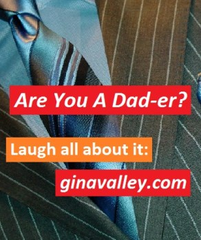 Humor Funny Humorous Family Life Love Laugh Laughter Parenting Mom Moms Dad Dads Parenting Child Kid Kids Children Son Sons Daughter Daughters Brother Brothers Sister Sisters Grandparent Grandma Grandpa Grandparents Grandfather Grandmother Parenting Gina Valley Are You A Dad-er? Fathers' Day
