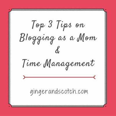 Top 3 Tips on Blogging as a Mom and Time Managemet