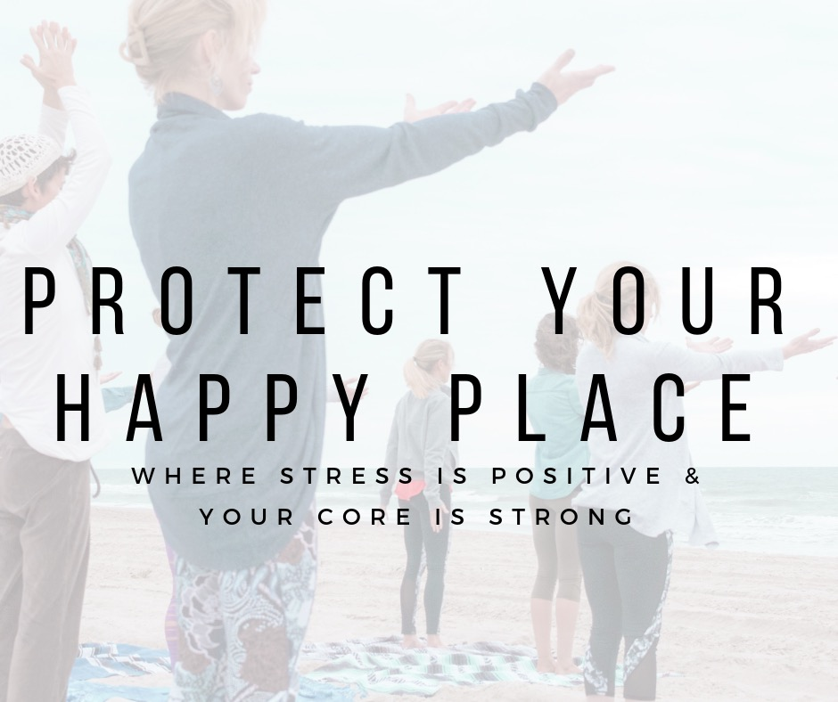 Protect Your Happy Place: Where Stress is Positive & Your Core is Strong