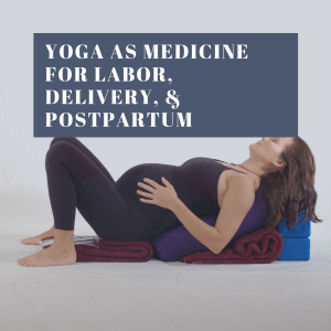 Yoga as Lifestyle Medicine for Labor, Delivery, & Postpartum