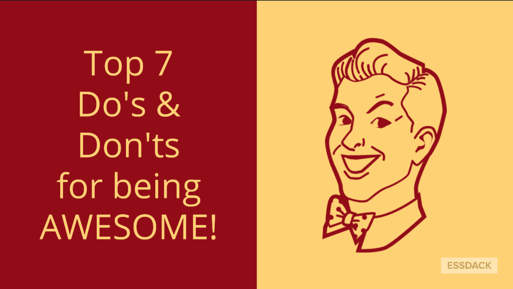 Top 7 Do's and Don'ts for Being Awesome!