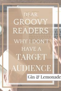 Why I Don't Have A Target Audience