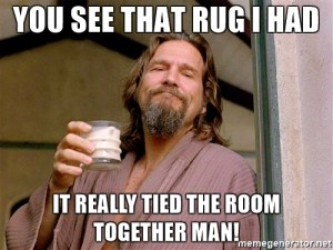 you-see-that-rug-i-had-it-really-tied-the-room-together-man