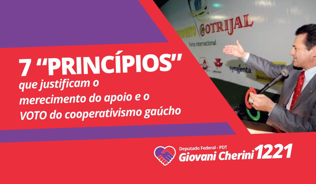 """7 """"PRINCÍPIOS"""" que justificam o merecimento do apoio e o VOTO do cooperativismo gaúcho"""