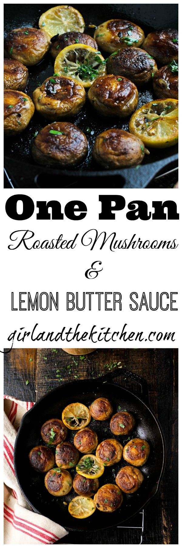 An easy and unbelievably flavorful one pan roasted mushroom dish all in a delicious lemon butter sauce.