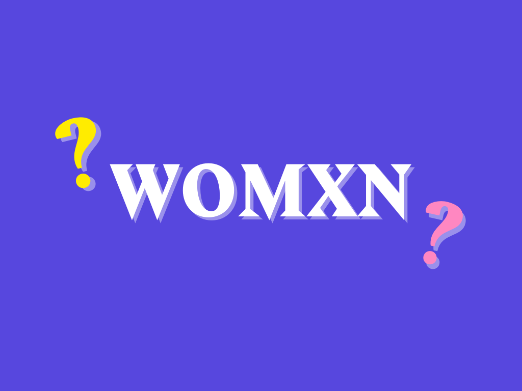 Why 'Womxn' Isn't Exactly the Inclusive Term You Think It Is