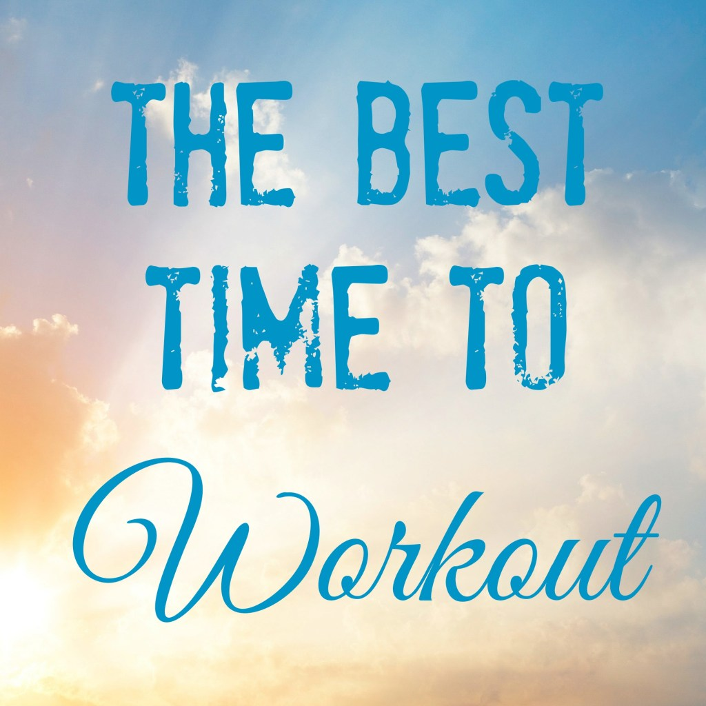 The Best Time To Workout