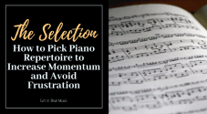 Title image for The Selection: How to Pick Piano Repertoire to Increase Momentum and Avoid Frustration