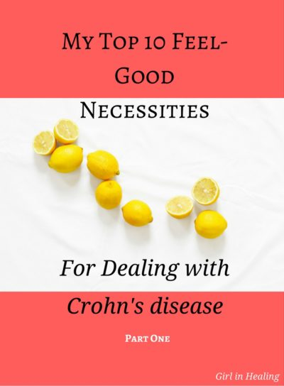 Top 5 of my top 10 list of feel good necessities for living with Crohn's disease