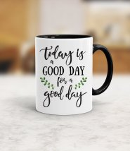 """Today is a good day for a good day"" Mug"