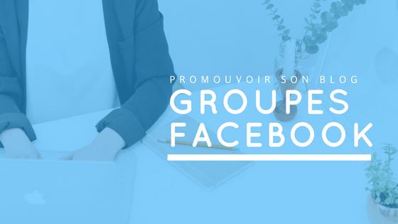 Promouvoir son bog Groupes Facebook