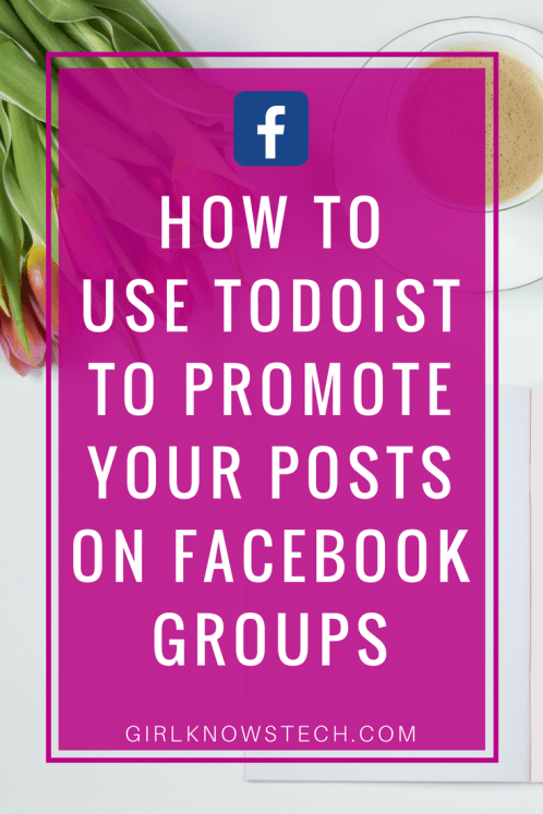How to use Todoist to promote your blog posts on Facebook groups! Get more traffic to your blog with this simple technique. #blogging #blog #bloggingtips