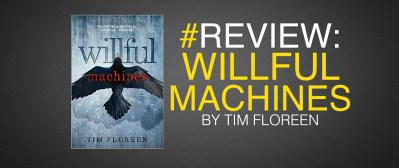 willful machines by tim floreen