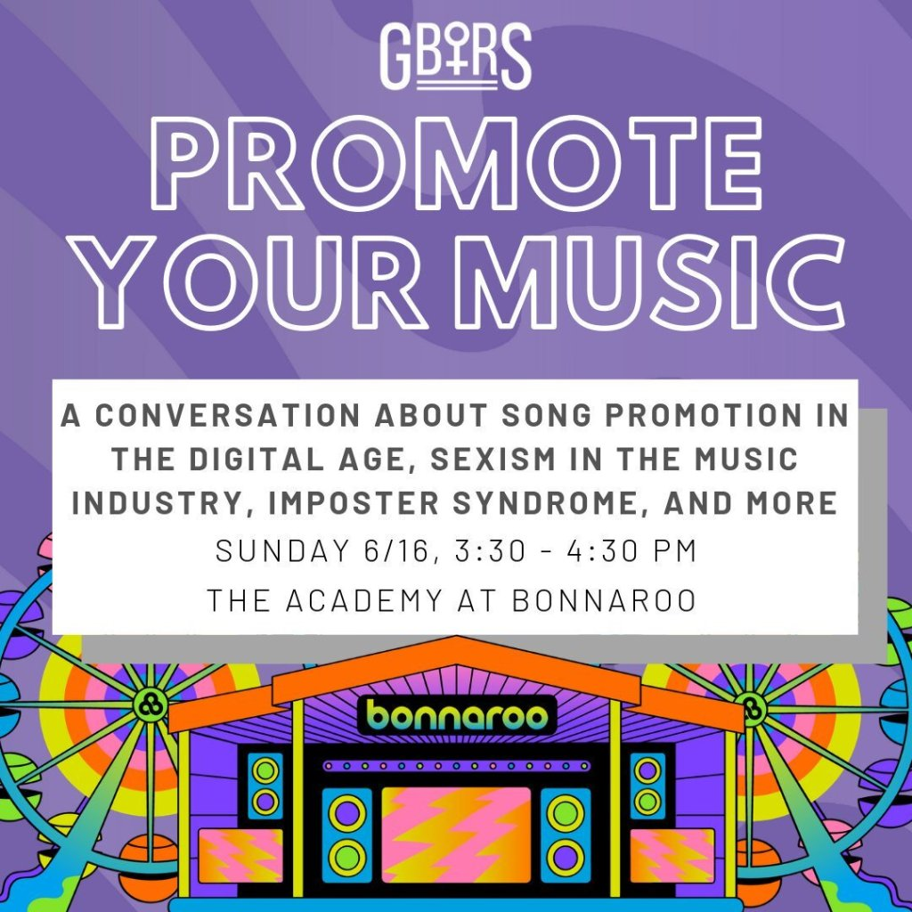 """G.B.T.R.S. presents """"Promote Your Music: A conversation about song promotion in the digital age, sexism in the music industry, imposter syndrome, and more"""" at Bonnaroo 2019"""