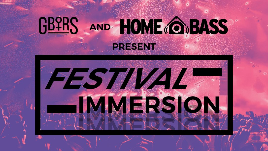 G.B.T.R.S. and Home Bass present Festival Immersion