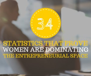 34 statistics that prove women are owning global entrepreneurship